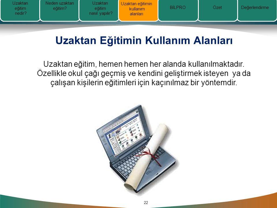 Uzaktan Eğitimin Kullanım Alanları 22 Uzaktan eğitim, hemen hemen her alanda kullanılmaktadır.