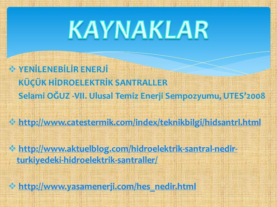  http://www.toplumdusmani.net/modules/wordbook/entry.php?e ntryID=6659 http://www.toplumdusmani.net/modules/wordbook/entry.php?e ntryID=6659  http://www.yasamenerji.com/hes_nedir.html http://www.yasamenerji.com/hes_nedir.html  https://www.facebook.com/video/video.php?v=291741094176476  http://www.genckizlar.net/bunlari-biliyor-musunuz/39359- turkiyedeki-buyuk-baraj.html http://www.genckizlar.net/bunlari-biliyor-musunuz/39359- turkiyedeki-buyuk-baraj.html  http://www.karasaban.net/turkiyede-hidroelektrik-santraller-ve- tarimciftci-sen/ http://www.karasaban.net/turkiyede-hidroelektrik-santraller-ve- tarimciftci-sen/  http://www.istenhaber.com/turkiyedeki-enerjinin-lokomotifi/ http://www.istenhaber.com/turkiyedeki-enerjinin-lokomotifi/  http://turkiye-barajlar.blogspot.com / http://turkiye-barajlar.blogspot.com /