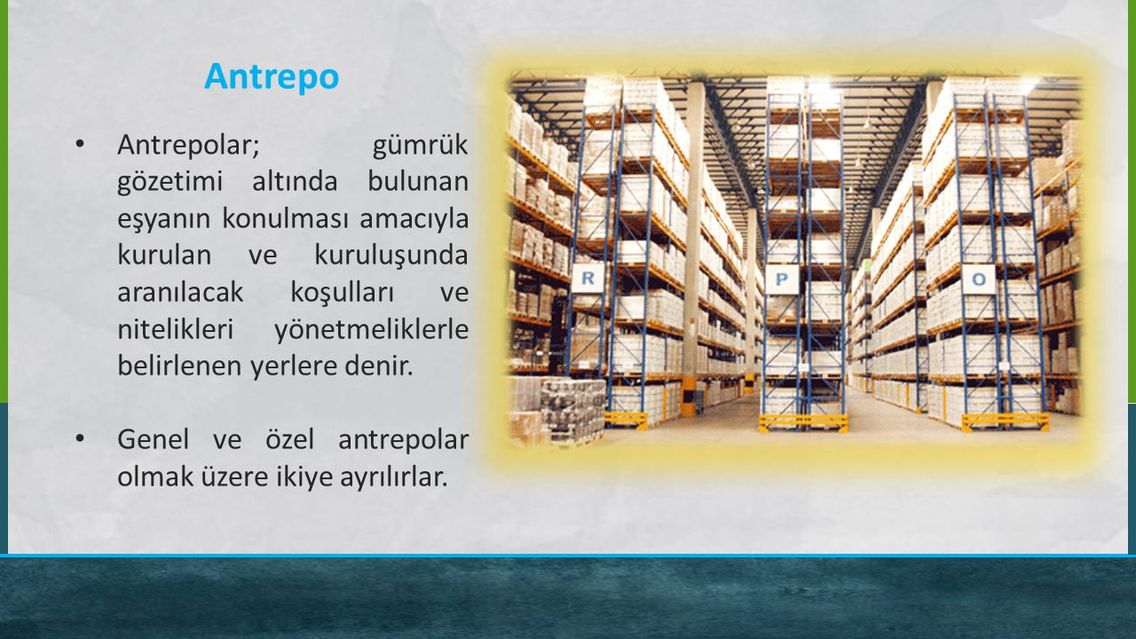 Antrepo Antrepolar; gümrük gözetimi altında bulunan eşyanın konulması amacıyla kurulan ve kuruluşunda aranılacak koşulları ve nitelikleri yönetmelikle