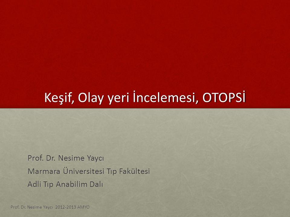 Keşif, Olay yeri İncelemesi, OTOPSİ Prof. Dr. Nesime Yaycı Marmara Üniversitesi Tıp Fakültesi Adli Tıp Anabilim Dalı Prof. Dr. Nesime Yaycı 2012-2013