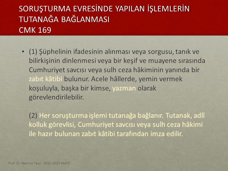 SORUŞTURMA EVRESİNDE YAPILAN İŞLEMLERİN TUTANAĞA BAĞLANMASI CMK 169 (1) Şüphelinin ifadesinin alınması veya sorgusu, tanık ve bilirkişinin dinlenmesi