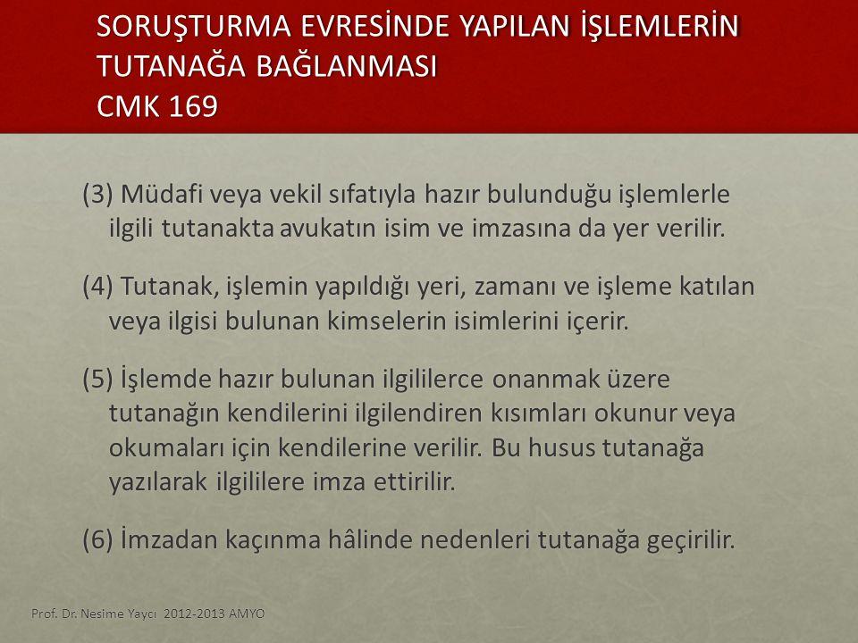 SORUŞTURMA EVRESİNDE YAPILAN İŞLEMLERİN TUTANAĞA BAĞLANMASI CMK 169 (3) Müdafi veya vekil sıfatıyla hazır bulunduğu işlemlerle ilgili tutanakta avukat