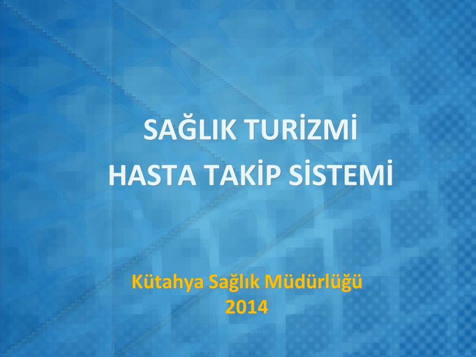 Kütahya Sağlık Müdürlüğü 2014 SAĞLIK TURİZMİ HASTA TAKİP SİSTEMİ SAĞLIK TURİZMİ HASTA TAKİP SİSTEMİ