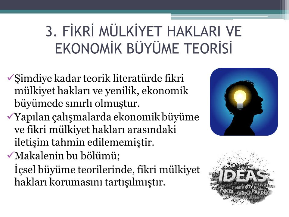 3. FİKRİ MÜLKİYET HAKLARI VE EKONOMİK BÜYÜME TEORİSİ Şimdiye kadar teorik literatürde fikri mülkiyet hakları ve yenilik, ekonomik büyümede sınırlı olm