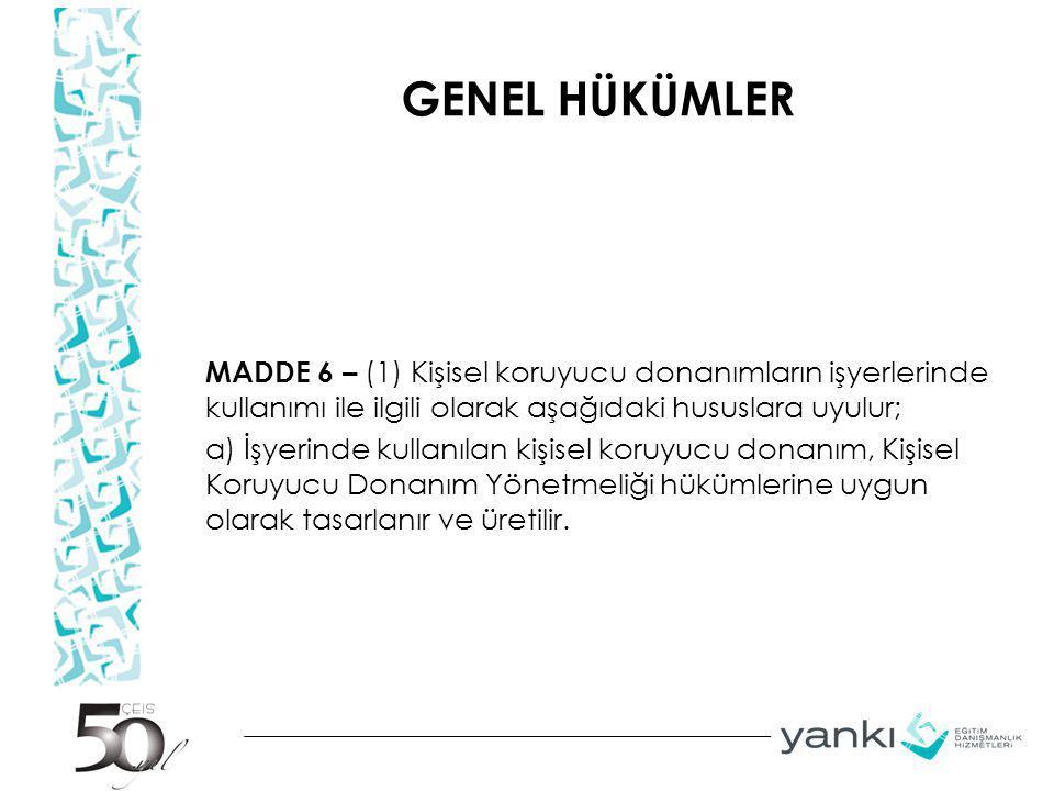 GENEL HÜKÜMLER MADDE 6 – (1) Kişisel koruyucu donanımların işyerlerinde kullanımı ile ilgili olarak aşağıdaki hususlara uyulur; a) İşyerinde kullanıla
