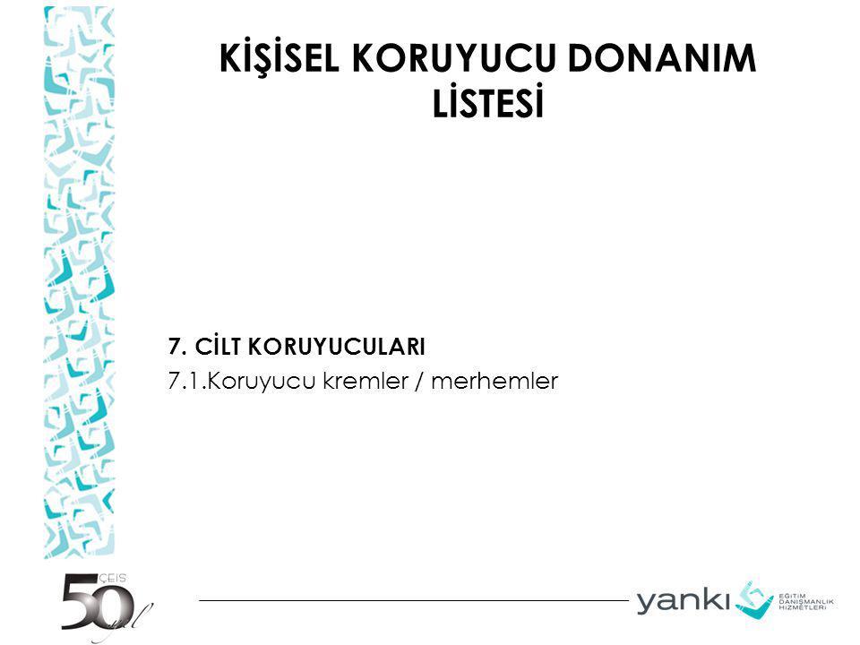 KİŞİSEL KORUYUCU DONANIM LİSTESİ 7. CİLT KORUYUCULARI 7.1.Koruyucu kremler / merhemler
