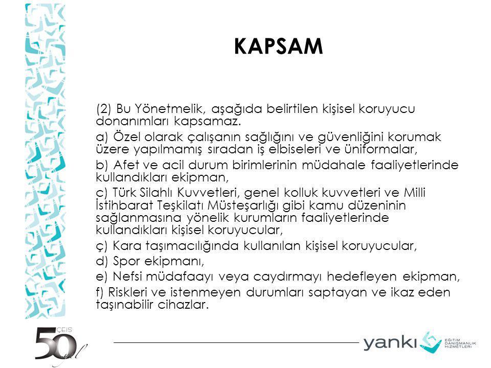 KAPSAM (2) Bu Yönetmelik, aşağıda belirtilen kişisel koruyucu donanımları kapsamaz. a) Özel olarak çalışanın sağlığını ve güvenliğini korumak üzere ya