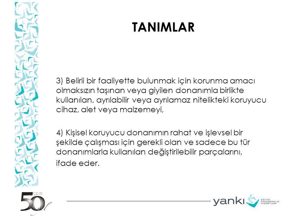 TANIMLAR 3) Belirli bir faaliyette bulunmak için korunma amacı olmaksızın taşınan veya giyilen donanımla birlikte kullanılan, ayrılabilir veya ayrılam