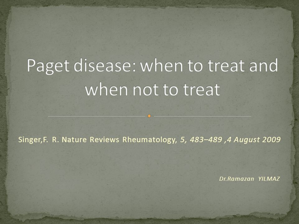 Singer,F. R. Nature Reviews Rheumatology, 5, 483–489,4 August 2009 Dr.Ramazan YILMAZ
