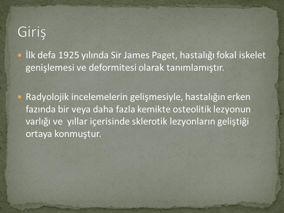 İlk defa 1925 yılında Sir James Paget, hastalığı fokal iskelet genişlemesi ve deformitesi olarak tanımlamıştır.