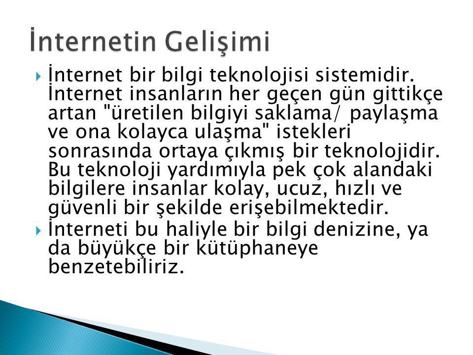  İnternet bir bilgi teknolojisi sistemidir.