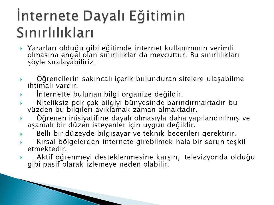  Yararları olduğu gibi eğitimde internet kullanımının verimli olmasına engel olan sınırlılıklar da mevcuttur.