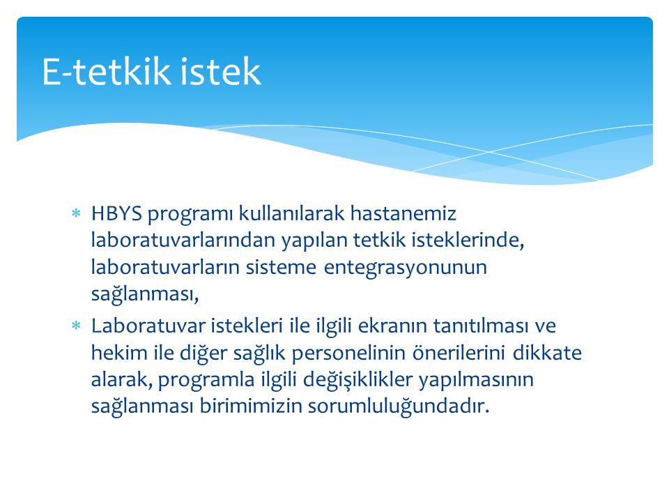  HBYS programı kullanılarak hastanemiz laboratuvarlarından yapılan tetkik isteklerinde, laboratuvarların sisteme entegrasyonunun sağlanması,  Laboratuvar istekleri ile ilgili ekranın tanıtılması ve hekim ile diğer sağlık personelinin önerilerini dikkate alarak, programla ilgili değişiklikler yapılmasının sağlanması birimimizin sorumluluğundadır.