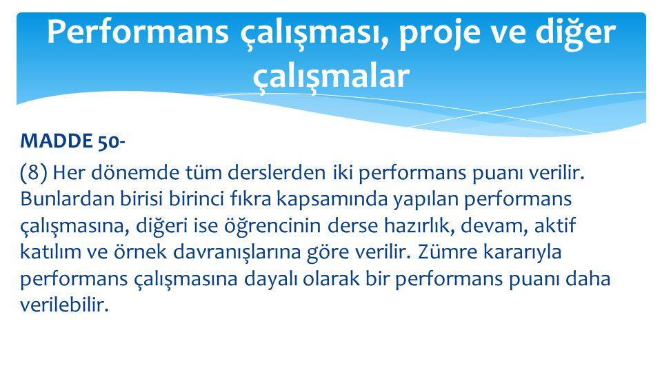 MADDE 50- (8) Her dönemde tüm derslerden iki performans puanı verilir. Bunlardan birisi birinci fıkra kapsamında yapılan performans çalışmasına, diğer