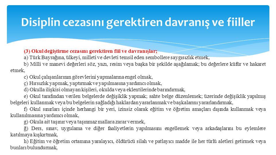 Disiplin cezasını gerektiren davranış ve fiiller (3) Okul değiştirme cezasını gerektiren fiil ve davranışlar; a) Türk Bayrağına, ülkeyi, milleti ve de