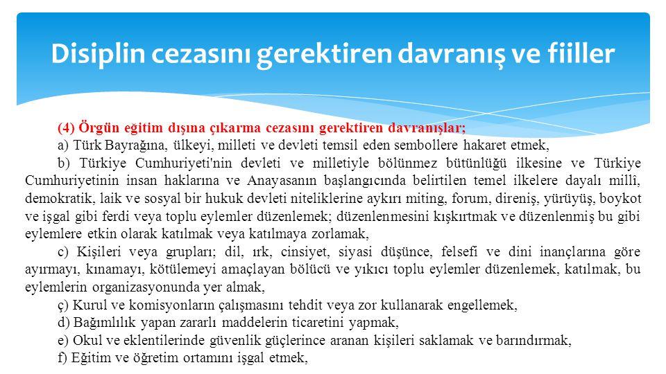 Disiplin cezasını gerektiren davranış ve fiiller (4) Örgün eğitim dışına çıkarma cezasını gerektiren davranışlar; a) Türk Bayrağına, ülkeyi, milleti v