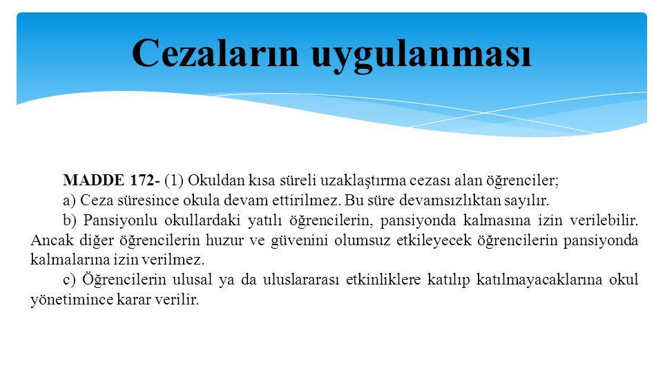 Cezaların uygulanması MADDE 172- (1) Okuldan kısa süreli uzaklaştırma cezası alan öğrenciler; a) Ceza süresince okula devam ettirilmez. Bu süre devams