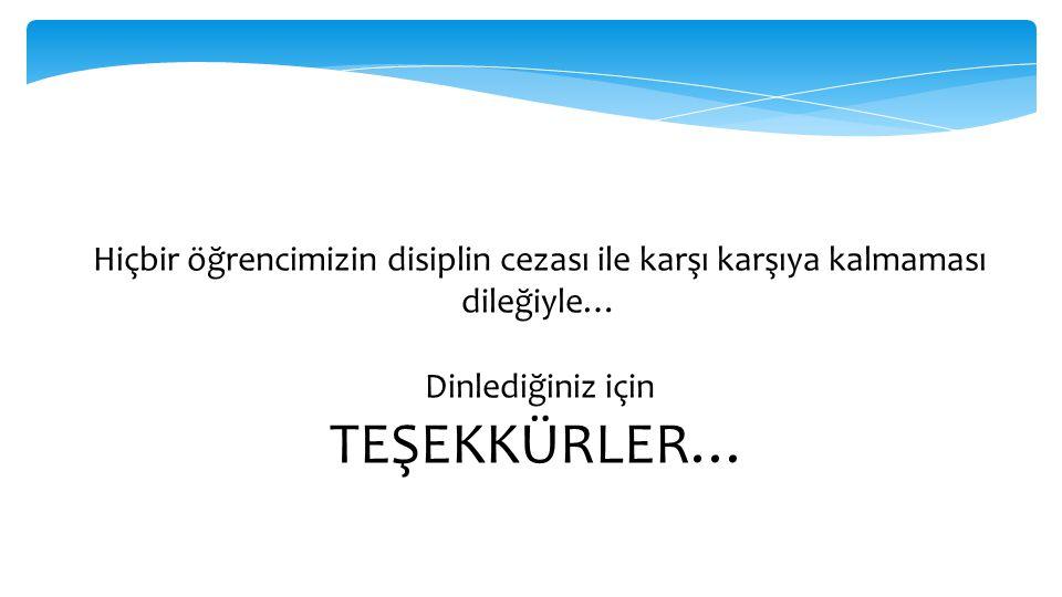 Hiçbir öğrencimizin disiplin cezası ile karşı karşıya kalmaması dileğiyle… Dinlediğiniz için TEŞEKKÜRLER…
