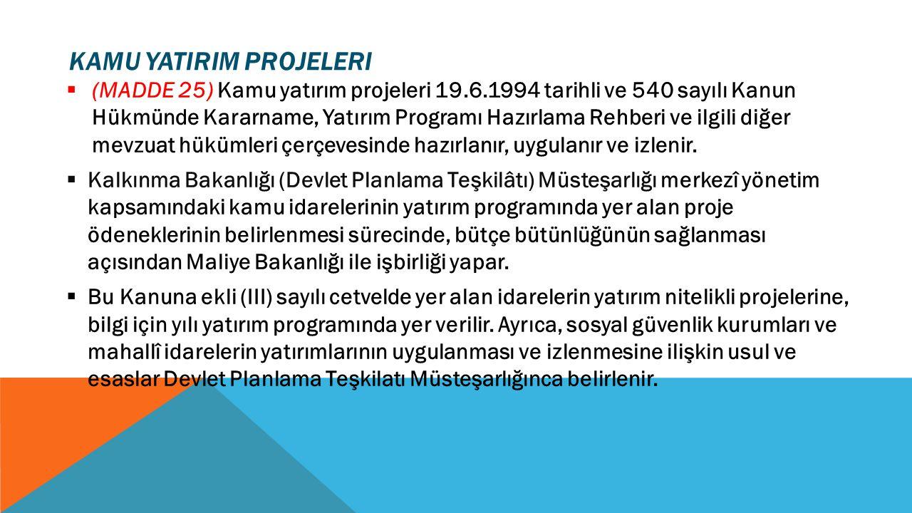KAMU YATIRIM PROJELERI  (MADDE 25) Kamu yatırım projeleri 19.6.1994 tarihli ve 540 sayılı Kanun Hükmünde Kararname, Yatırım Programı Hazırlama Rehber