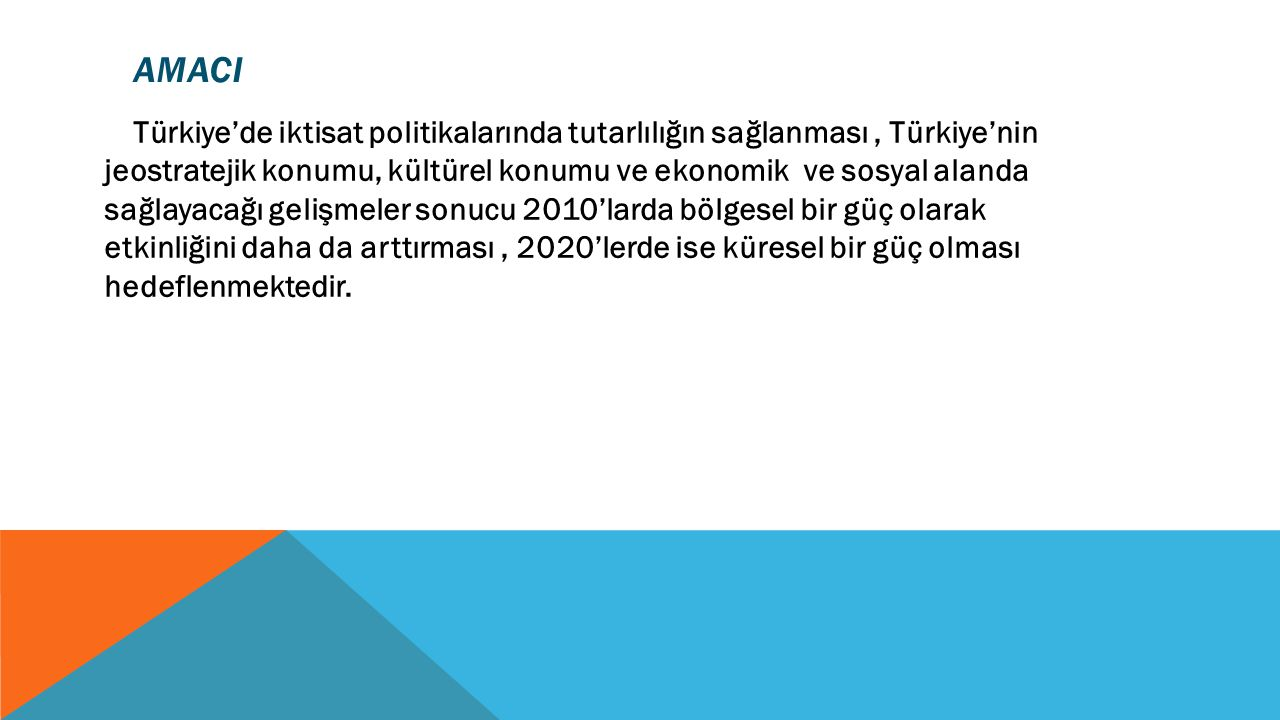 AMACI Türkiye'de iktisat politikalarında tutarlılığın sağlanması, Türkiye'nin jeostratejik konumu, kültürel konumu ve ekonomik ve sosyal alanda sağlay