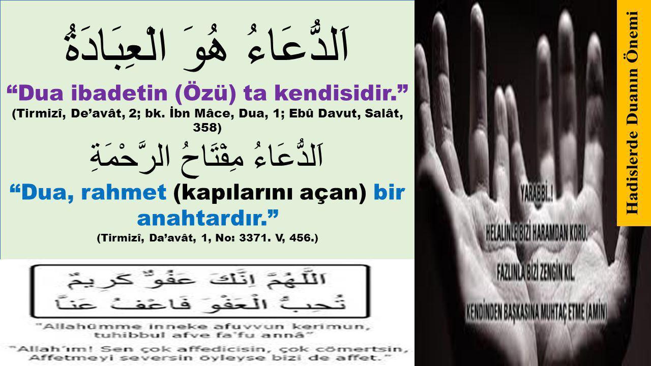 """اَلدُّعَاءُ هُوَ الْعِبَادَةُ """"Dua ibadetin (Özü) ta kendisidir."""" (Tirmizî, De'avât, 2; bk. İbn Mâce, Dua, 1; Ebû Davut, Salât, 358) اَلدُّعَاءُ مِفْت"""