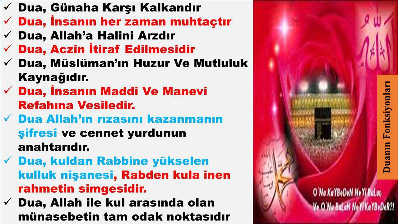 Dua, Günaha Karşı Kalkandır Dua, İnsanın her zaman muhtaçtır Dua, Allah'a Halini Arzdır Dua, Aczin İtiraf Edilmesidir Dua, Müslüman'ın Huzur Ve Mutlul