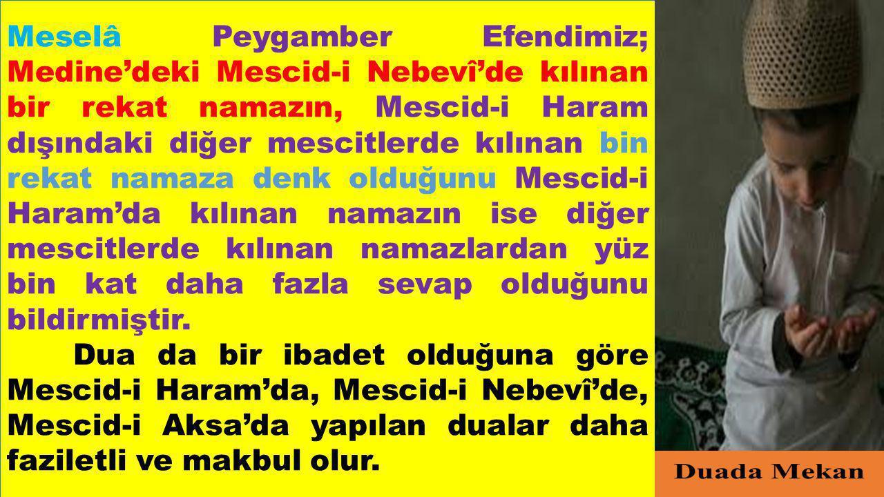 Meselâ Peygamber Efendimiz; Medine'deki Mescid-i Nebevî'de kılınan bir rekat namazın, Mescid-i Haram dışındaki diğer mescitlerde kılınan bin rekat nam