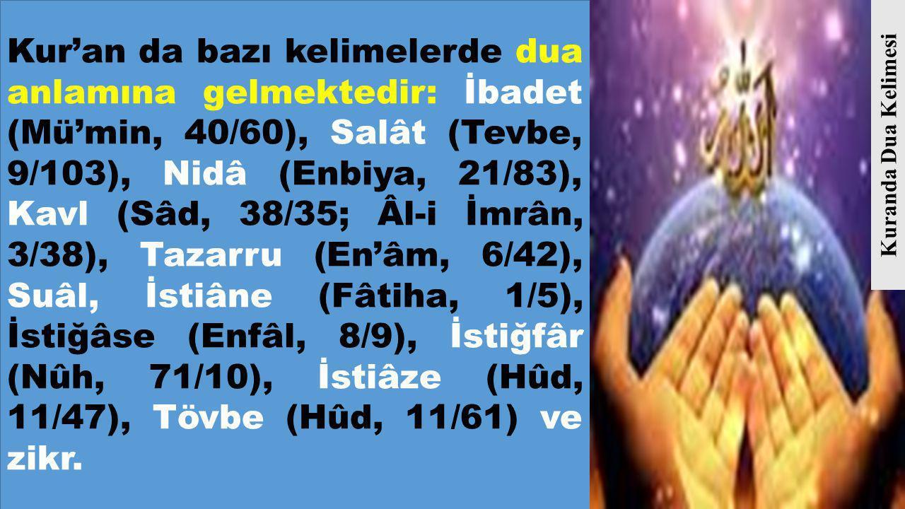 Kur'an da bazı kelimelerde dua anlamına gelmektedir: İbadet (Mü'min, 40/60), Salât (Tevbe, 9/103), Nidâ (Enbiya, 21/83), Kavl (Sâd, 38/35; Âl-i İmrân,