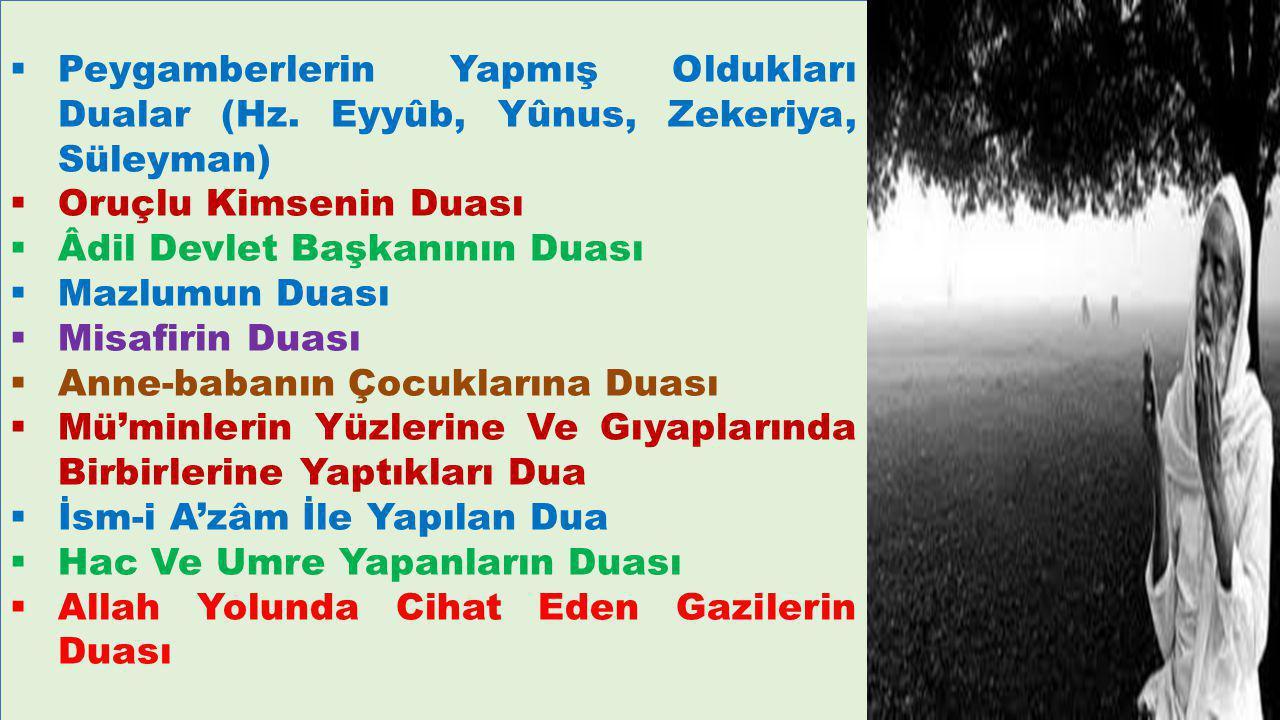  Peygamberlerin Yapmış Oldukları Dualar (Hz. Eyyûb, Yûnus, Zekeriya, Süleyman)  Oruçlu Kimsenin Duası  Âdil Devlet Başkanının Duası  Mazlumun Duas