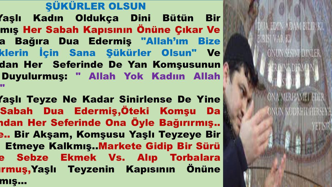 ŞÜKÜRLER OLSUN Yaşlı Kadın Oldukça Dini Bütün Bir İnsanmış Her Sabah Kapısının Önüne Çıkar Ve Bağıra Bağıra Dua Edermiş