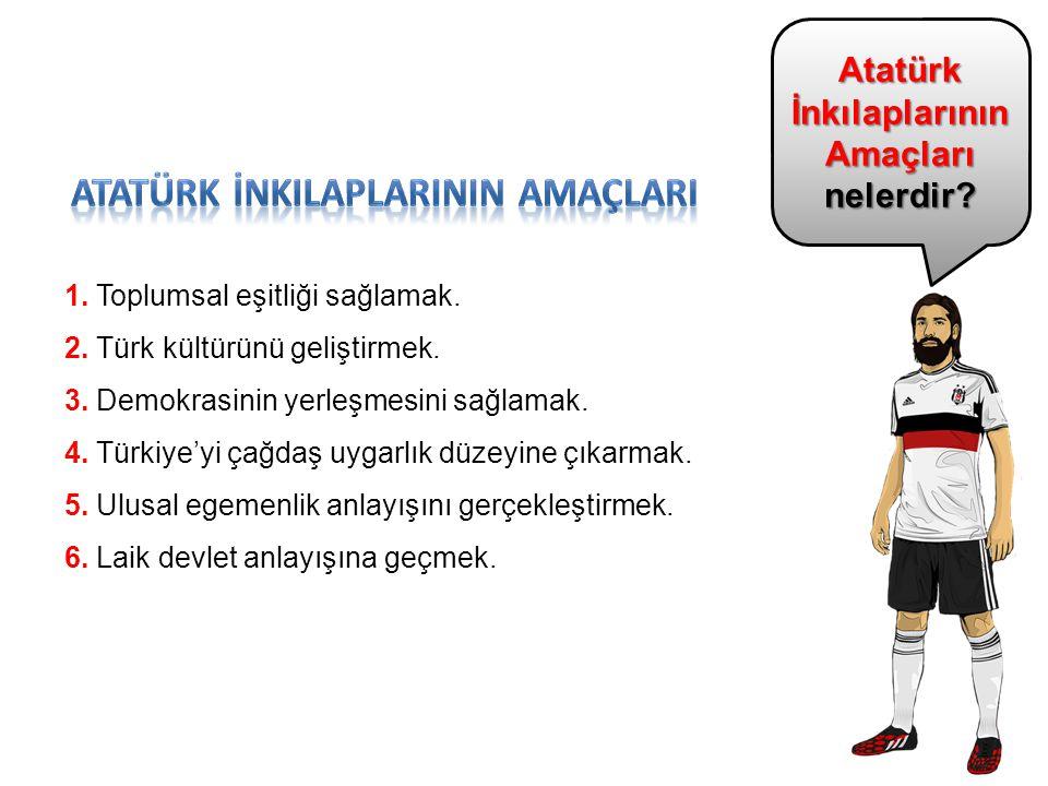 Atatürk İnkılaplarının Amaçları nelerdir? 1. Toplumsal eşitliği sağlamak. 2. Türk kültürünü geliştirmek. 3. Demokrasinin yerleşmesini sağlamak. 4. Tür