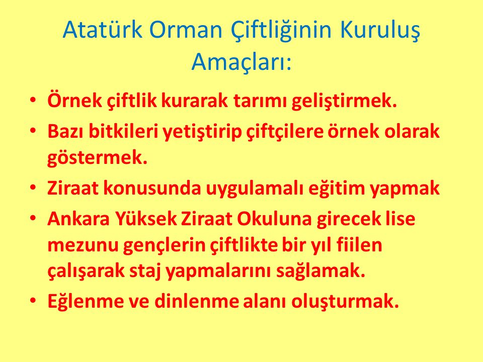 Atatürk Orman Çiftliğinin Kuruluş Amaçları: Örnek çiftlik kurarak tarımı geliştirmek.