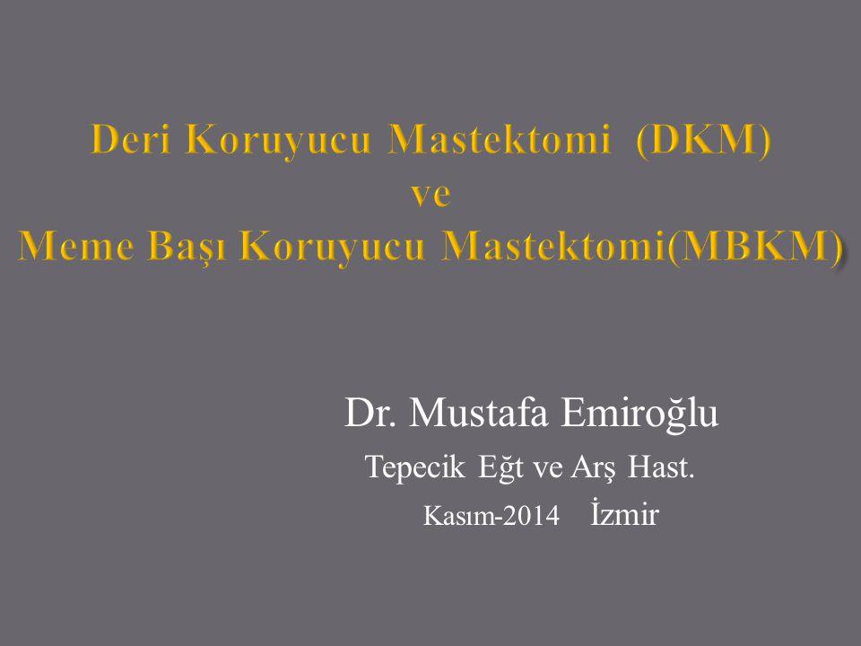 Dr. Mustafa Emiroğlu Tepecik Eğt ve Arş Hast. Kasım-2014 İzmir
