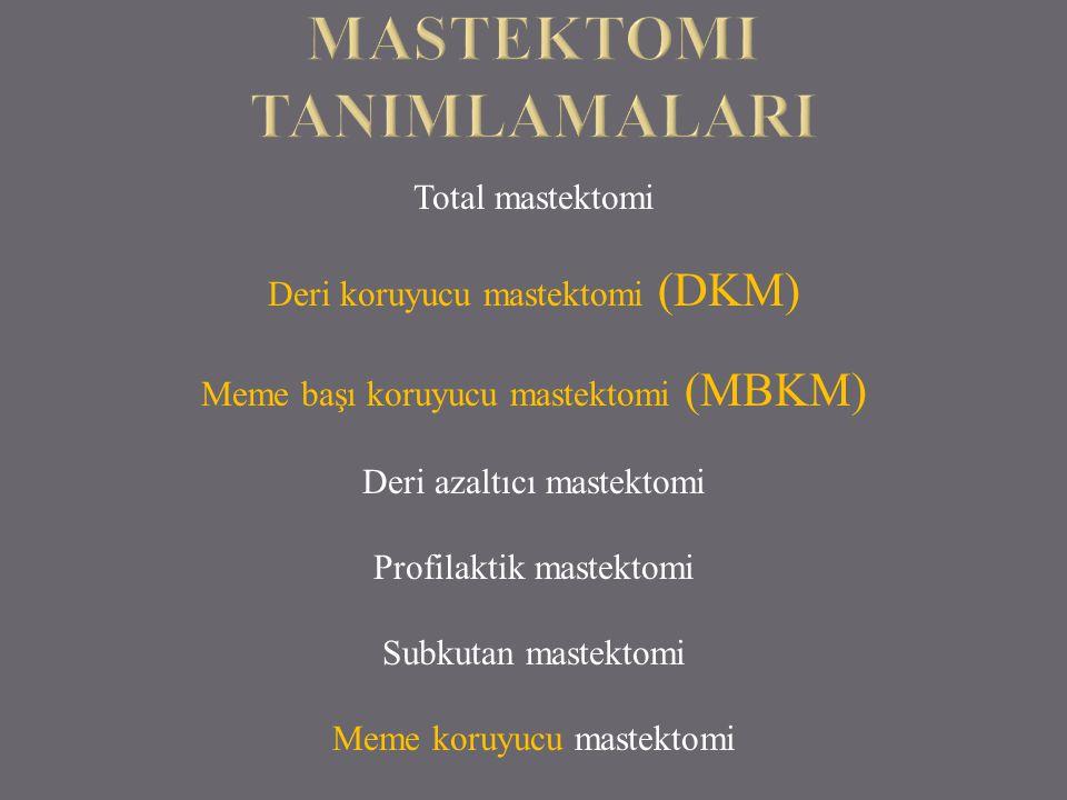 Total mastektomi Deri koruyucu mastektomi (DKM) Meme başı koruyucu mastektomi (MBKM) Deri azaltıcı mastektomi Profilaktik mastektomi Subkutan mastekto