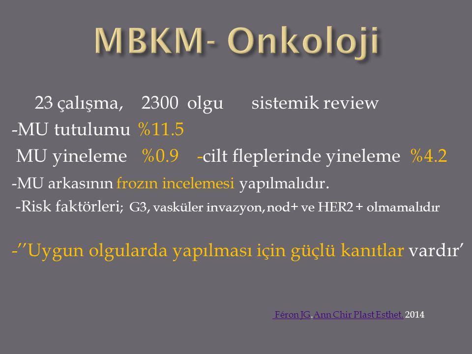 23 çalışma, 2300 olgu sistemik review -MU tutulumu %11.5 MU yineleme %0.9 -cilt fleplerinde yineleme %4.2 -MU arkasının frozın incelemesi yapılmalıdır.