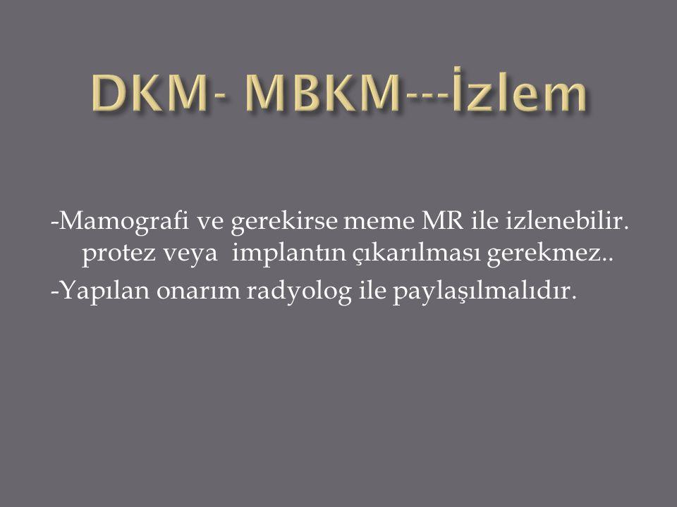 -Mamografi ve gerekirse meme MR ile izlenebilir. protez veya implantın çıkarılması gerekmez.. -Yapılan onarım radyolog ile paylaşılmalıdır.