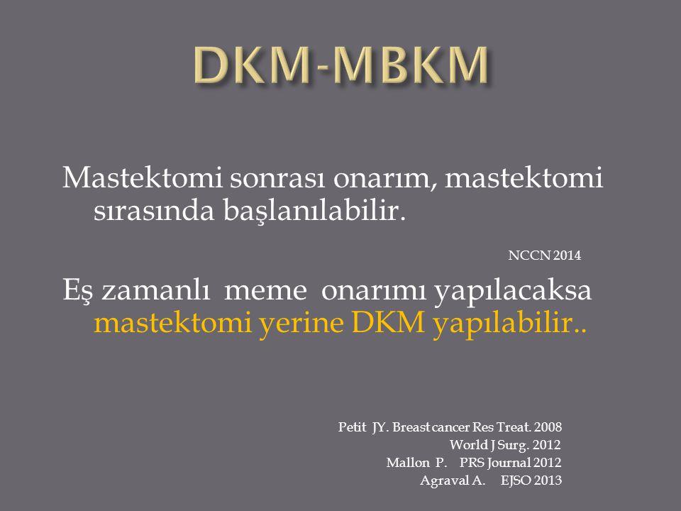 Mastektomi sonrası onarım, mastektomi sırasında başlanılabilir. NCCN 2014 Eş zamanlı meme onarımı yapılacaksa mastektomi yerine DKM yapılabilir.. Peti