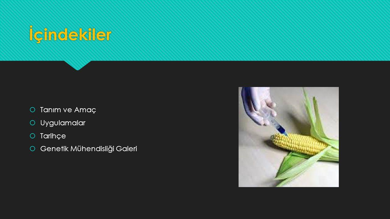 İçindekiler  Tanım ve Amaç  Uygulamalar  Tarihçe  Genetik Mühendisliği Galeri  Tanım ve Amaç  Uygulamalar  Tarihçe  Genetik Mühendisliği Galer