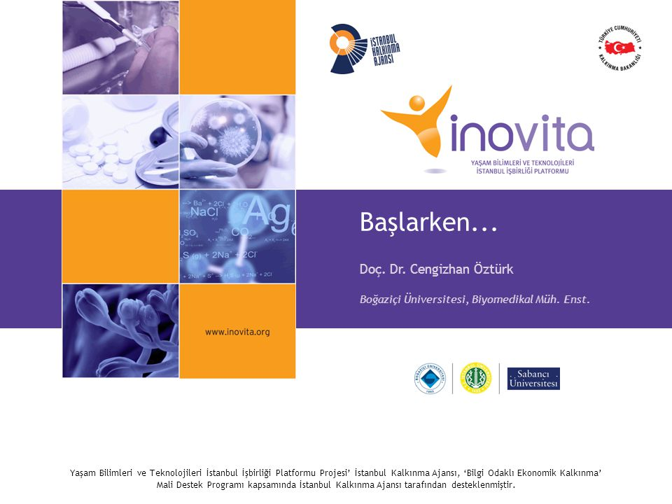 Yaşam Bilimleri ve Teknolojileri İstanbul İşbirliği Platformu Projesi' İstanbul Kalkınma Ajansı, 'Bilgi Odaklı Ekonomik Kalkınma' Mali Destek Programı kapsamında İstanbul Kalkınma Ajansı tarafından desteklenmiştir.