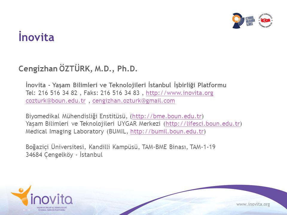 www.inovita.org İnovita Cengizhan ÖZTÜRK, M.D., Ph.D. İnovita - Yaşam Bilimleri ve Teknolojileri İstanbul İşbirliği Platformu Tel: 216 516 34 82, Faks