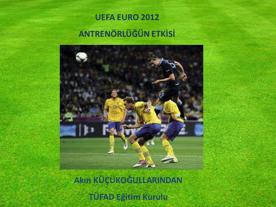 UEFA EURO 2012 ANTRENÖRLÜĞÜN ETKİSİ Akın KÜÇÜKOĞULLARINDAN TÜFAD Eğitim Kurulu