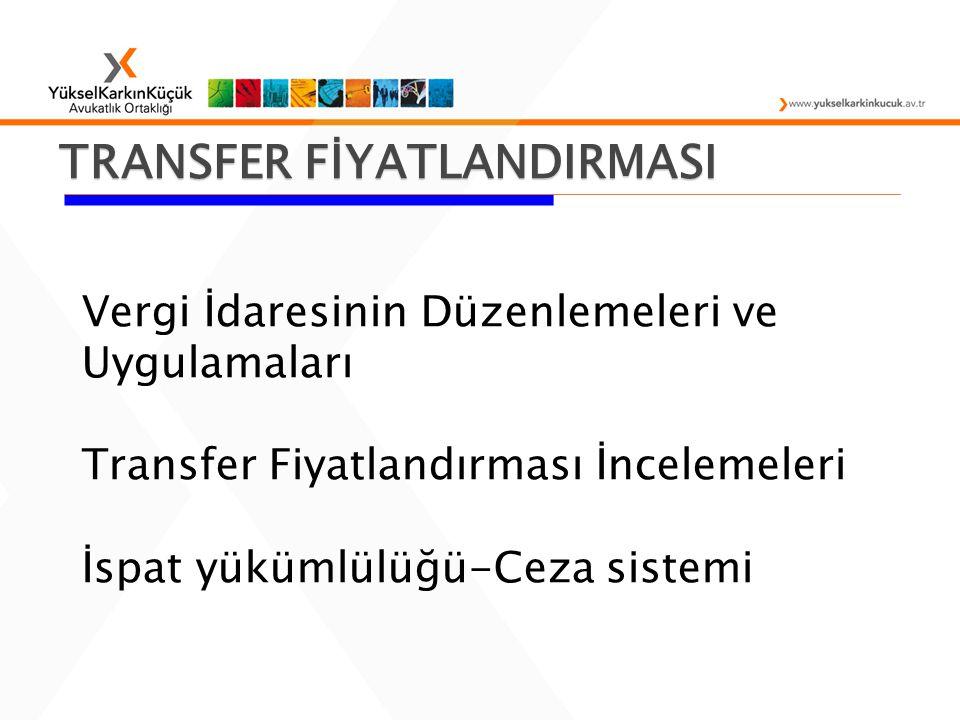 TRANSFER FİYATLANDIRMASI Vergi İdaresinin Düzenlemeleri ve Uygulamaları Transfer Fiyatlandırması İncelemeleri İspat yükümlülüğü-Ceza sistemi