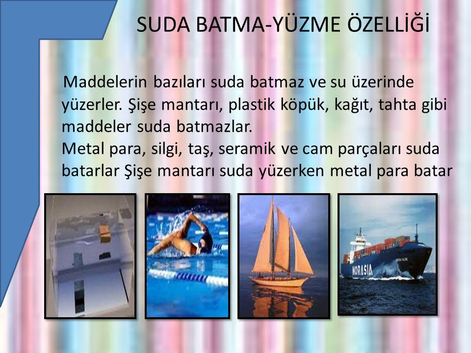 SUDA BATMA-YÜZME ÖZELLİĞİ Maddelerin bazıları suda batmaz ve su üzerinde yüzerler.