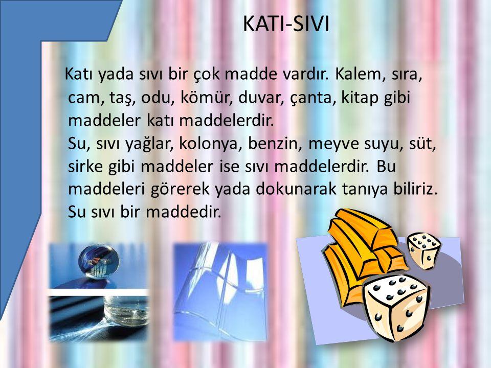 KATI-SIVI Katı yada sıvı bir çok madde vardır.