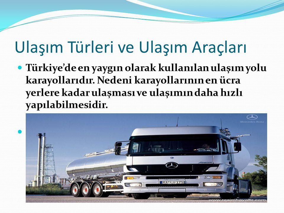 Ulaşım Türleri ve Ulaşım Araçları Türkiye'de en yaygın olarak kullanılan ulaşım yolu karayollarıdır.