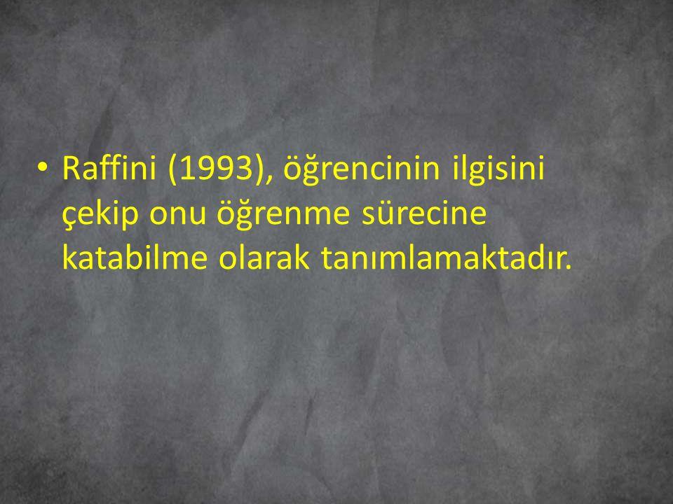 Raffini (1993), öğrencinin ilgisini çekip onu öğrenme sürecine katabilme olarak tanımlamaktadır.