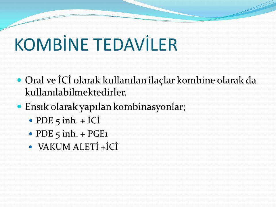KOMBİNE TEDAVİLER Oral ve İCİ olarak kullanılan ilaçlar kombine olarak da kullanılabilmektedirler. Ensık olarak yapılan kombinasyonlar; PDE 5 inh. + İ