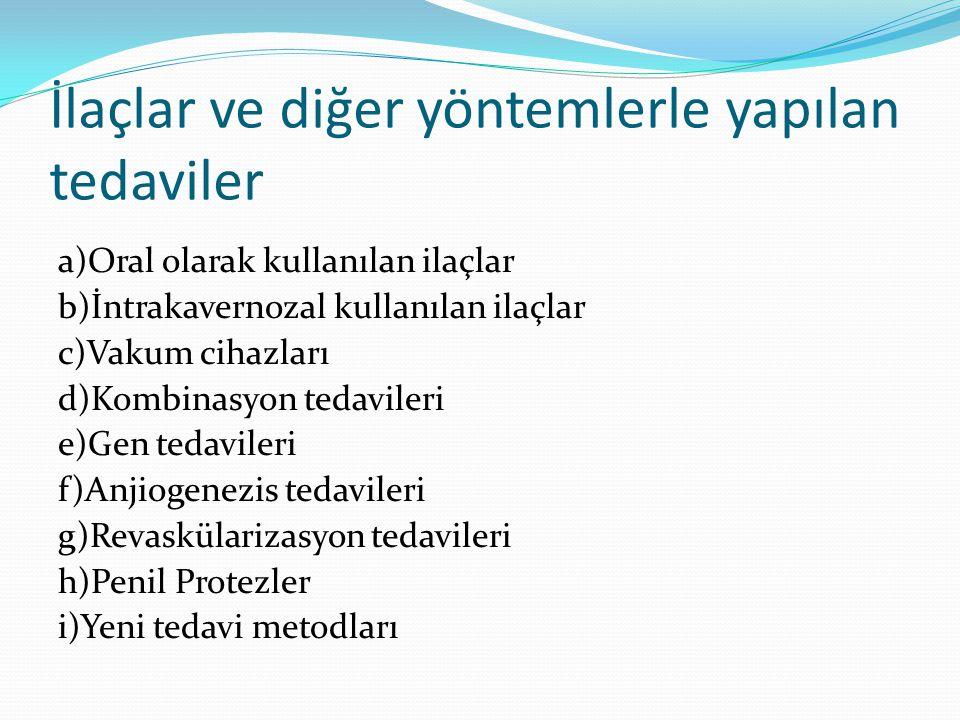 İlaçlar ve diğer yöntemlerle yapılan tedaviler a)Oral olarak kullanılan ilaçlar b)İntrakavernozal kullanılan ilaçlar c)Vakum cihazları d)Kombinasyon t