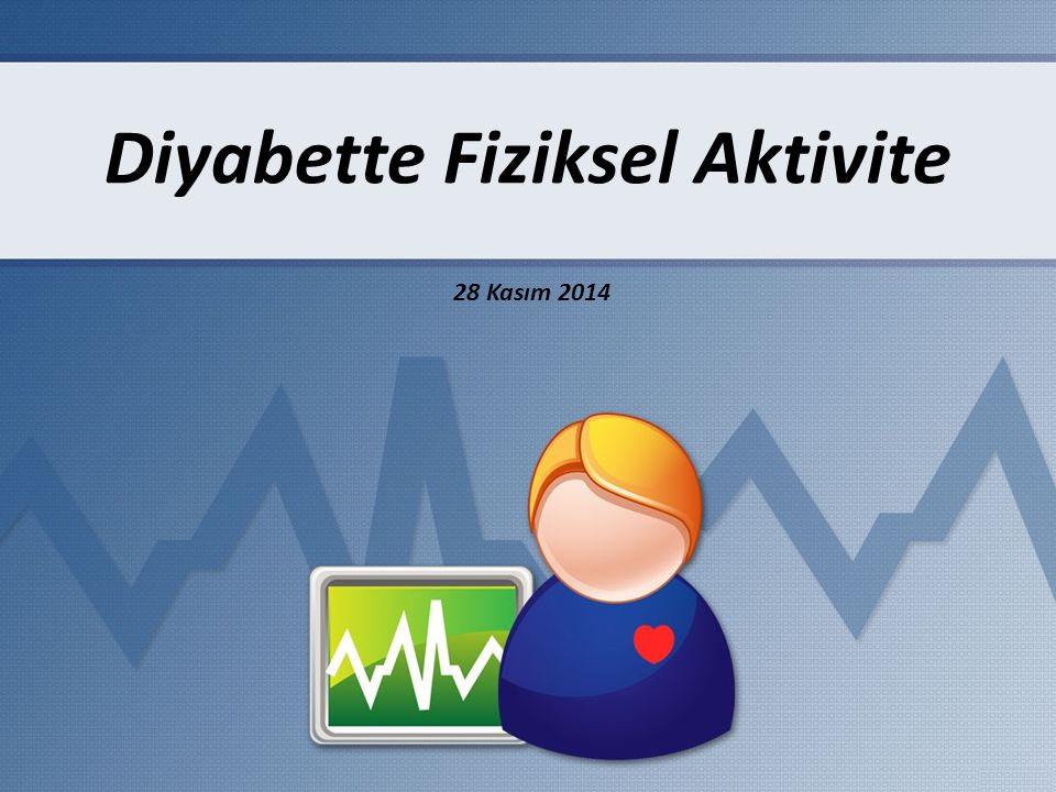Diyabette Fiziksel Aktivite 28 Kasım 2014