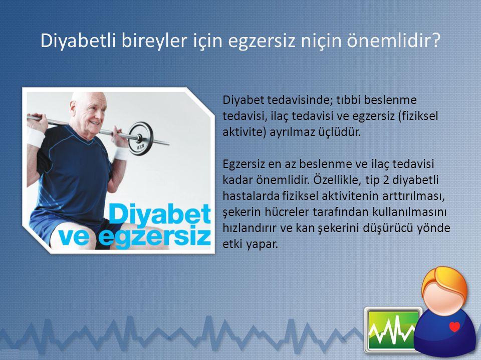 Diyabetli bireyler için egzersiz niçin önemlidir? Diyabet tedavisinde; tıbbi beslenme tedavisi, ilaç tedavisi ve egzersiz (fiziksel aktivite) ayrılmaz